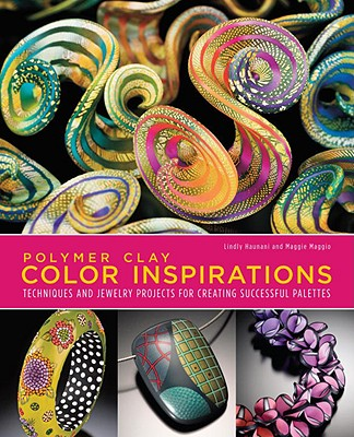 Polymer Clay Color Inspirations By Haunani, Lindly/ Maggio, Maggie/ Tinapple, Cynthia (FRW)